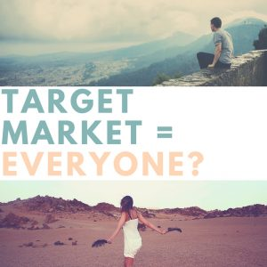 Of course everyone is my target market!